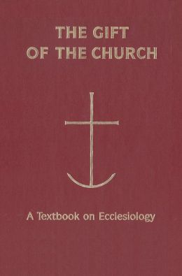 Gift of the Church: A Textbook on Ecclesiology in Honor of Patrick Granfield, Osb