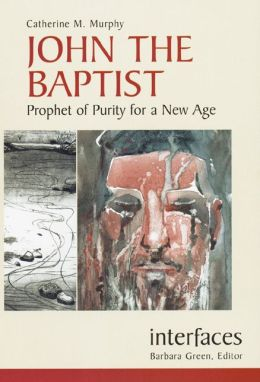 John the Baptist (Interfaces Series): Prophet of Purity for a New Age