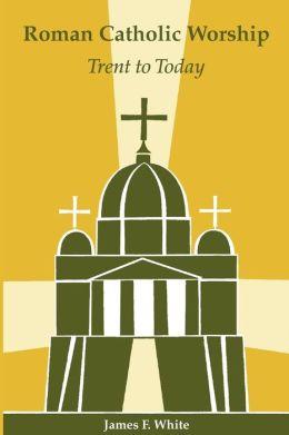 Roman Catholic Worship: Trent to Today