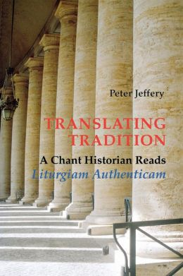 Translating Tradition: A Chant Historian Reads 'Liturgiam Authenticam'
