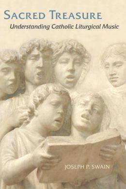 Sacred Treasure: Understanding Catholic Liturgical Music