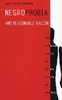 Negrophobia and Reasonable Racism: The Hidden Costs of Being Black in America