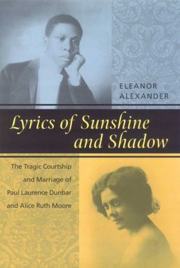 Lyrics of Sunshine and Shadow: The Tragic Courtship and Marriage of Paul Laurence Dunbar and Alice Ruth Moore