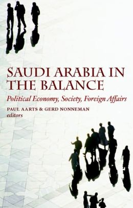 Saudi Arabia in the Balance: Political Economy, Society, Foreign Affairs