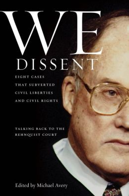 We Dissent: Talking Back to the Rehnquist Court, Eight Cases That Subverted Civil Liberties and Civil Rights