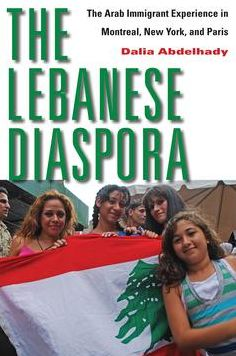 The Lebanese Diaspora: The Arab Immigrant Experience in Montreal, New York, and Paris
