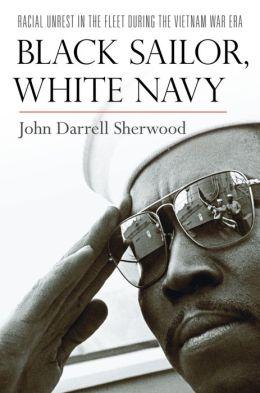 Black Sailor, White Navy: Racial Unrest in the Fleet during the Vietnam War Era