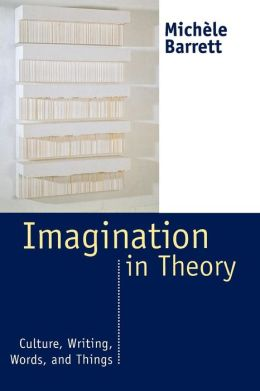 Imagination in Theory: Culture, Writing, Words, and Things