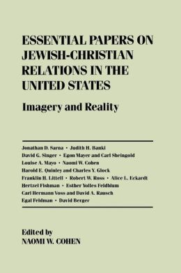 Essential Papers on Jewish-Christian Relations in the United States: Imagery and Reality