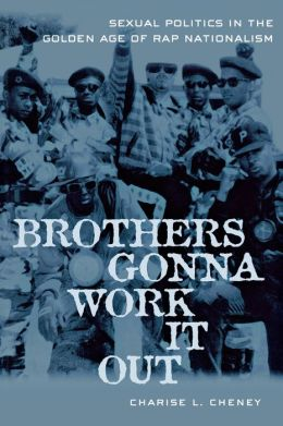 Brothers Gonna Work It Out: Sexual Politics in the Golden Age of Rap Nationalism