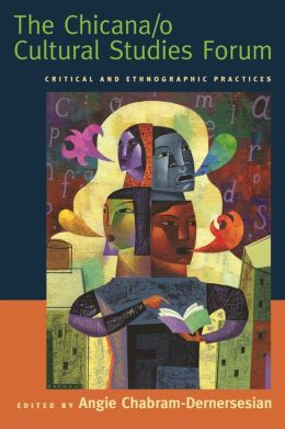 The Chicana/o Cultural Studies Forum: Critical and Ethnographic Practices