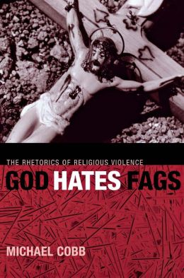 God Hates Fags: The Rhetorics of Religious Violence