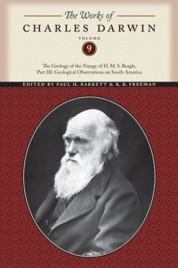 The Works of Charles Darwin, Volume 9: The Geology of the Voyage of the H. M. S. Beagle, Part III: Geological Observations on South America