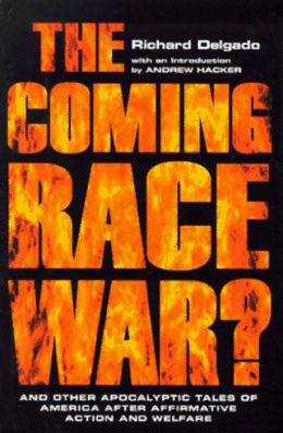 The Coming Race War: And Other Apocalyptic Tales of America after Affirmative Action and Welfare