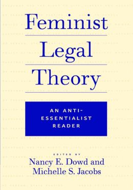 Feminist Legal Theory: An Anti-Essentialist Reader