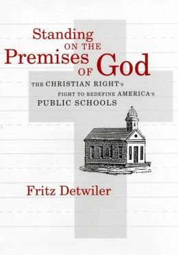 Standing on the Premises of God: The Christian Right's Fight to Redefine America's Public Schools
