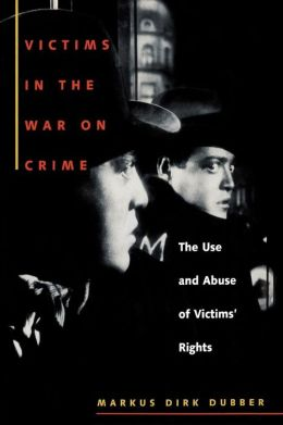 Victims in the War on Crime: The Use and Abuse of Victims' Rights