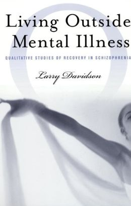 Living Outside Mental Illness: Qualitative Studies of Recovery in Schizophrenia