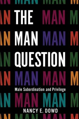 The Man Question: Male Subordination and Privilege