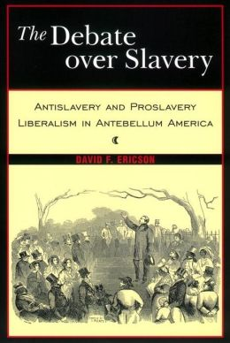 The Debate Over Slavery: Antislavery and Proslavery Liberalism in Antebellum America
