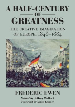 A Half-Century of Greatness: The Creative Imagination of Europe, 1848-1884