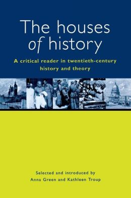 The Houses of History: A Criticial Reader in Twentieth-Century History and Theory