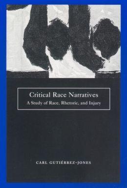 Critical Race Narratives: A Study of Race, Rhetoric and Injury
