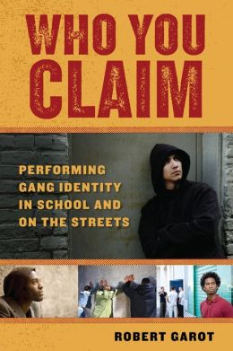 Who You Claim: Performing Gang Identity in School and on the Streets