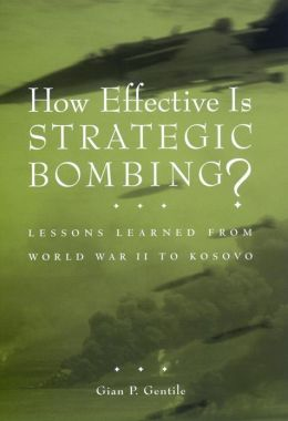 How Effective is Strategic Bombing?: Lessons Learned From World War II to Kosovo