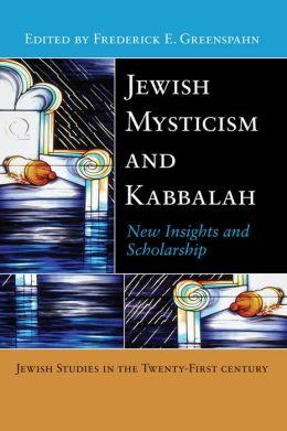 Jewish Mysticism and Kabbalah: New Insights and Scholarship