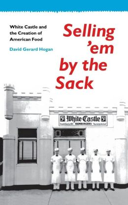 Selling 'em by the Sack: White Castle and the Creation of American Food