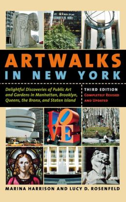 Artwalks in New York: Delightful Discoveries of Public Art and Gardens in Manhattan, Brooklyn, the Bronx, Queens, and Staten Island