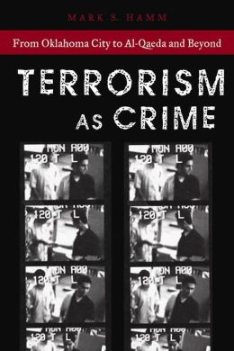 Terrorism As Crime: From Oklahoma City to Al-Qaeda and Beyond