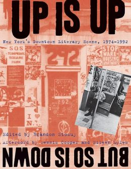 Up Is Up, But So Is Down: New York's Downtown Literary Scene, 1974-1992