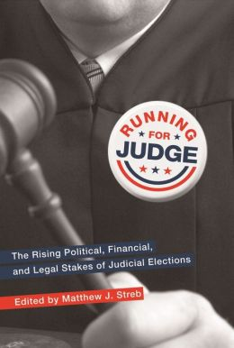 Running for Judge: The Rising Political, Financial, and Legal Stakes of Judicial Elections