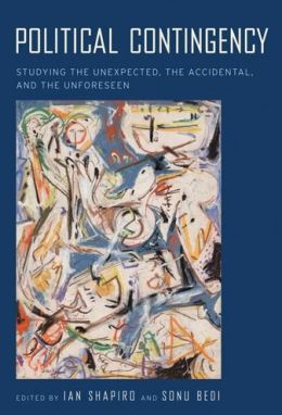 Political Contingency: Studying the Unexpected, the Accidental, and the Unforeseen
