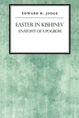 Easter in Kishniev: Anatomy of a Pogrom