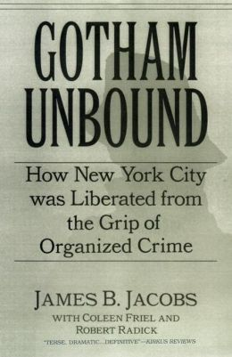 Gotham Unbound: How New York City Was Liberated From the Grip of Organized Crime