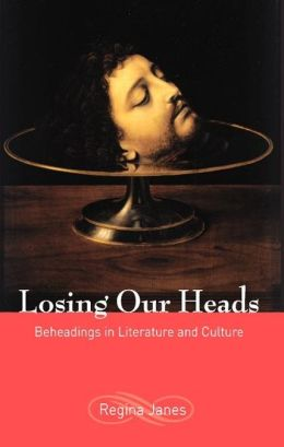 Losing Our Heads: Beheadings in Literature and Culture