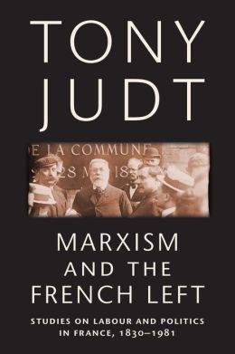 Marxism and the French Left: Studies on Labour and Politics in France, 1830-1981