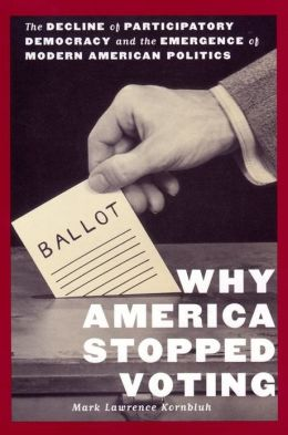 Why America Stopped Voting: The Decline of Participatory Democracy and the Emergence of Modern American Politics