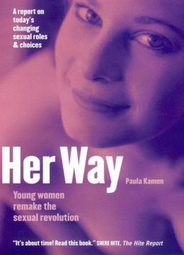 Her Way: Young Women Remake the Sexual Revolution