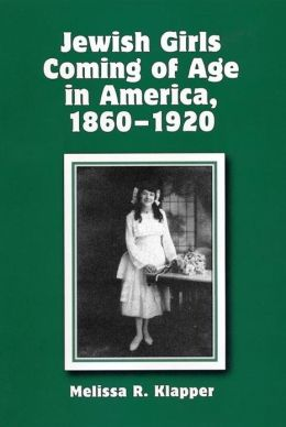 Jewish Girls Coming of Age in America, 1860-1920