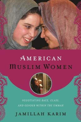 American Muslim Women: Negotiating Race, Class, and Gender within the Ummah
