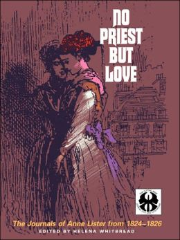 No Priest But Love: The Journals of Anne Lister From 1824-1826