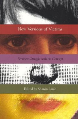 New Versions of Victims: Feminists Struggle with the Concept