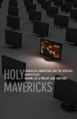 Holy Mavericks: Evangelical Innovators and the Spiritual Marketplace