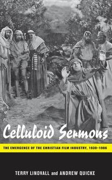 Celluloid Sermons: The Emergence of the Christian Film Industry, 1930-1986