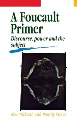 A Foucault Primer: Discourse, Power and the Subject