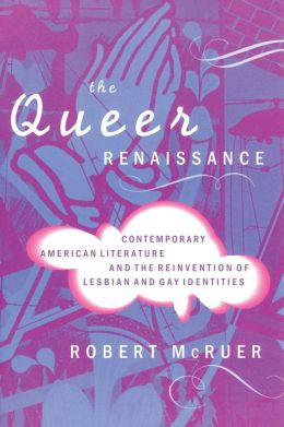 The Queer Renaissance: Contemporary American Literature and the Reinvention of Lesbian and Gay Identities